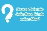 Həzrət Adəmin övladları, kimlə evləndilər?